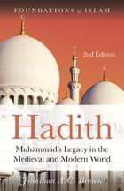 Hadith - Muhammad's Legacy in the Medieval and Modern World ebook by Brown