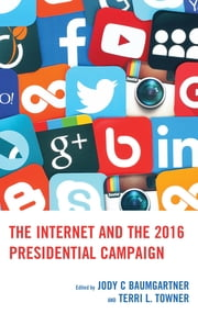 The Internet and the 2016 Presidential Campaign ebook by Terri L. Towner, Monica Ancu, Kayla J. Brown,...