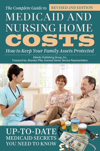 The Complete Guide To Medicaid And Nursing Home Costs: How To Keep Your  Family Assets