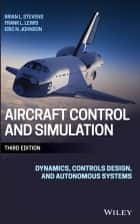 Aircraft Control and Simulation - Dynamics, Controls Design, and Autonomous Systems ebook by Brian L. Stevens, Frank L. Lewis, Eric N. Johnson