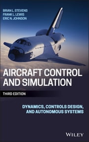 Aircraft Control and Simulation - Dynamics, Controls Design, and Autonomous Systems ebook by Brian L. Stevens,Frank L. Lewis,Eric N. Johnson