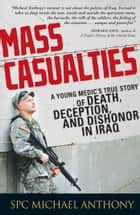 Mass Casualties - A Young Medic's True Story of Death, Deception, and Dishonor in Iraq ebook by Michael Anthony