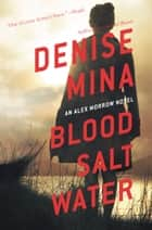 Blood, Salt, Water - An Alex Morrow Novel ebook by Denise Mina