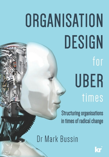 Organisation Design for UBER Times - Structuring organisations in times of radical change ebook by Mark Bussin