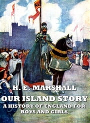 Our island story : A history of england for boys and girls(Illustrated) ebook by H. E. Marshall