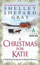 A Christmas for Katie - A Christmas Families of Honor Novella ebook by Shelley Shepard Gray