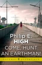 Come, Hunt an Earthman ebook by Philip E. High