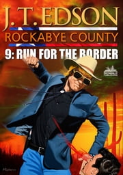 Rockabye County 9: Run for the Border ebook by J.T. Edson