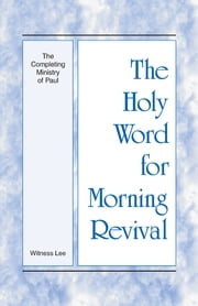 The Holy Word for Morning Revival The Completing Ministry of Paul ebook by Witness Lee