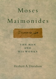 Moses Maimonides - The Man and His Works ebook by Herbert Davidson
