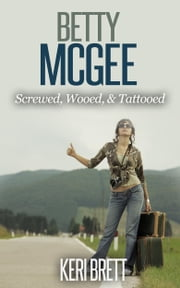 Betty McGee - Screwed, Wooed, & Tattooed ebook by Keri Brett