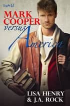Mark Cooper Versus America ebook by Lisa Henry, J. A. Rock