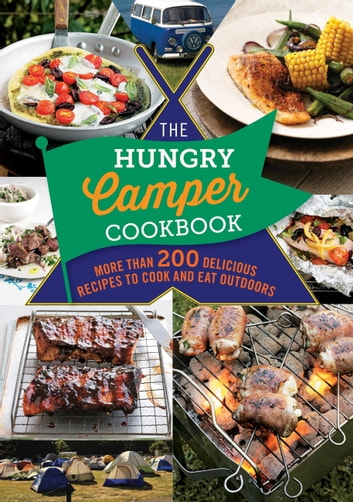 The Hungry Camper Cookbook - More than 200 delicious recipes to cook and eat outdoors ebook by Hamlyn