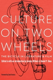 Culture on Two Wheels - The Bicycle in Literature and Film ebook by Jeremy Withers,Daniel P. Shea,Zack Furness