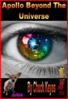 Apollo Beyond The Universe ebook by Chuck Keyes