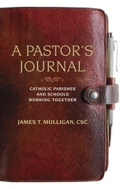 A Pastor's Journal - Catholic Parishes and Schools Working Together ebook by Fr James Mulligan, CSC