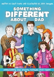 Something Different About Dad - How to Live with Your Amazing Asperger Parent ebook by Kirsti Evans, John Swogger