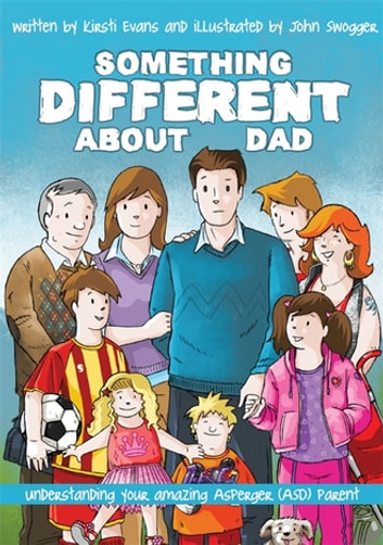 Something Different About Dad - How to Live with Your Amazing Asperger Parent ebook by Kirsti Evans,John Swogger