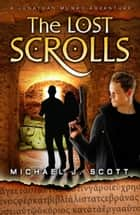 The Lost Scrolls ebook by Michael J. Scott