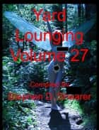 Yard Lounging Volume 27 ebook by Stephen Shearer