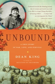Unbound - A True Story of War, Love, and Survival ebook by Dean King