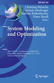 System Modeling and Optimization - 26th IFIP TC 7 Conference, CSMO 2013, Klagenfurt, Austria, September 9-13, 2013, Revised Selected Papers ebook by