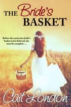The Bride's Basket - Baskets, #3 ebook by Cait London