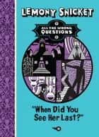All The Wrong Questions #2: When Did You See Her Last? ebook by Lemony Snicket