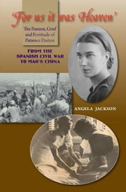'For Us It Was Heaven': The Passion, Grief and Fortitude of Patience Darton ebook by Jackson, Angela