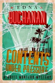Contents Under Pressure - A Britt Montero Mystery - Book One ebook by Edna Buchanan