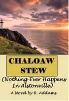 Chaloaw Stew (Nothing Ever Happens In Alstonville) eBook by R. Addams