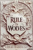 Rule of Wolves ebook by Leigh Bardugo