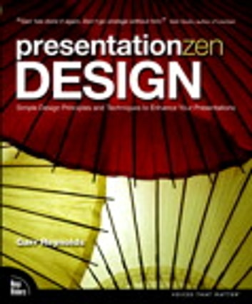 Presentation Zen Design: Simple Design Principles and Techniques to Enhance Your Presentations - Simple Design Principles and Techniques to Enhance Your Presentations ekitaplar by Garr Reynolds