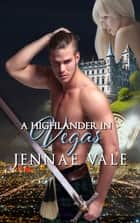 A Highlander In Vegas ebook by Jennae Vale