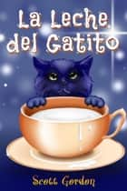La Leche del Gatito ebook by Scott Gordon