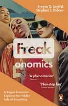 Freakonomics - A Rogue Economist Explores the Hidden Side of Everything ebook by Stephen J. Dubner, Steven D. Levitt
