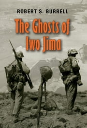 The Ghosts of Iwo Jima ebook by Burrell, Robert S.