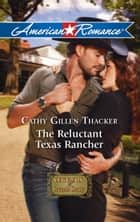 The Reluctant Texas Rancher (Mills & Boon American Romance) ebook by Cathy Gillen Thacker