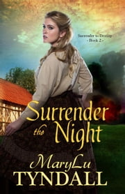 Surrender The Night - Surrender To Destiny, #2 ebook by MaryLu Tyndall