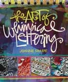 The Art of Whimsical Lettering ebook by Joanne Sharpe