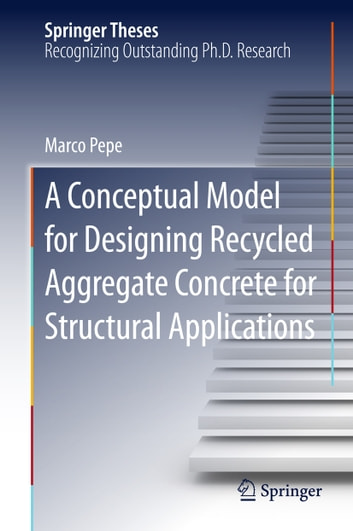 A Conceptual Model for Designing Recycled Aggregate Concrete for Structural Applications ebook by Marco Pepe