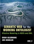 Semantic Web for the Working Ontologist - Effective Modeling in RDFS and OWL ebook by Dean Allemang, James Hendler