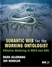 Semantic Web for the Working Ontologist - Effective Modeling in RDFS and OWL ebook by Dean Allemang,James Hendler