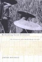 Rethinking Social Evolution - The Perspective from Middle-Range Societies ebook by Jérôme Rousseau