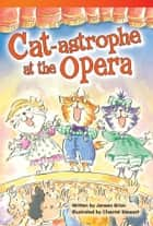 Cat-astrophe at the Opera eBook by Janeen Brian