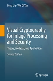Visual Cryptography for Image Processing and Security - Theory, Methods, and Applications ebook by Feng Liu,Wei Qi Yan