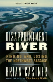 Disappointment River - Finding and Losing the Northwest Passage ebook by Brian Castner