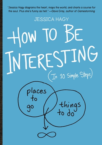 How to Be Interesting - (In 10 Simple Steps) ebook by Jessica Hagy