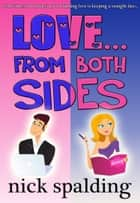 Love... From Both Sides (The laugh-out-loud romantic comedy) ebook by Nick Spalding