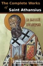 The Complete Works of St. Athanasius ebook by Athanasius of Alexandria
